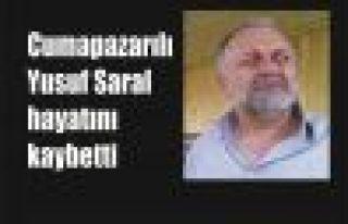 Cumapazarlı Yusuf Saral hayatını kaybetti
