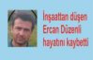 İnşaattan düşen Ercan Düzenli hayatını kaybetti