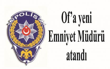 Of'un yeni Emniyet Müdürü Murat Türköz